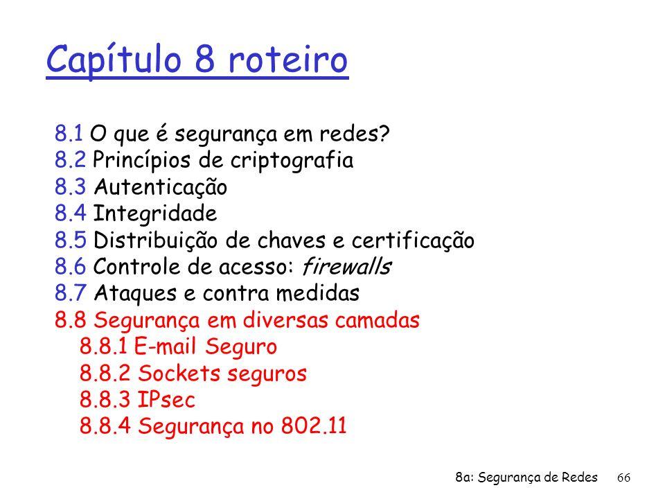 8a: Segurança de Redes66 Capítulo 8 roteiro 8.1 O que é segurança em redes? 8.2 Princípios de criptografia 8.3 Autenticação 8.4 Integridade 8.5 Distri
