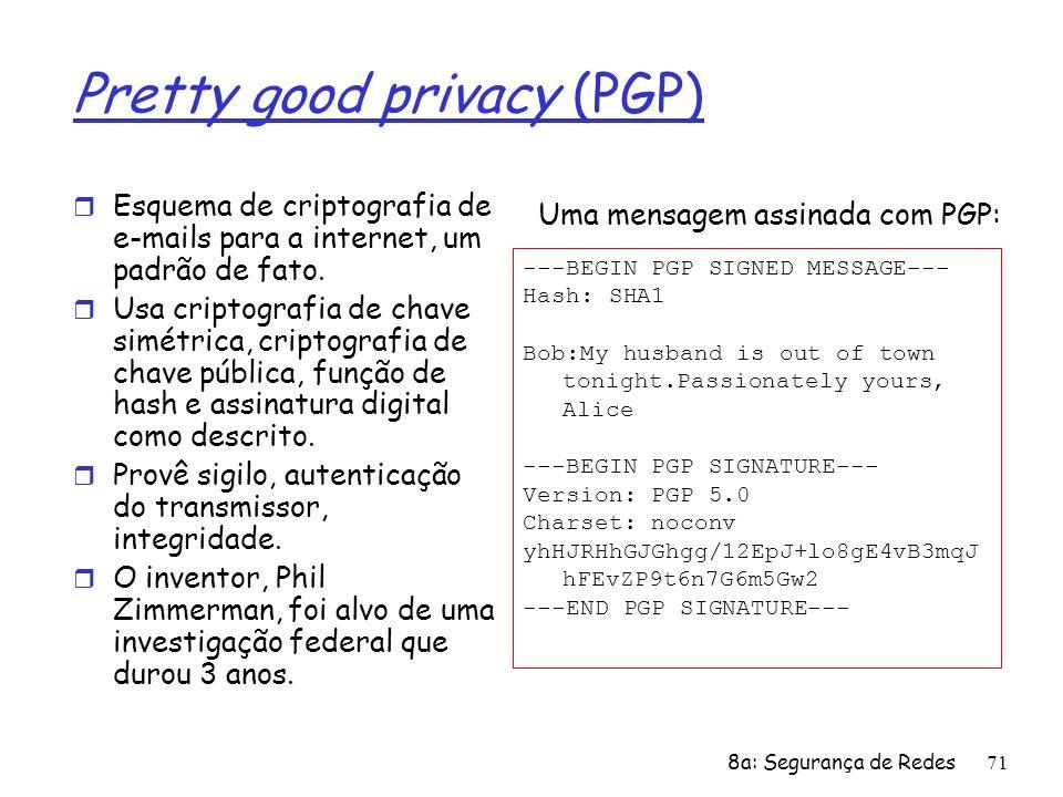 8a: Segurança de Redes71 Pretty good privacy (PGP) r Esquema de criptografia de e-mails para a internet, um padrão de fato. r Usa criptografia de chav