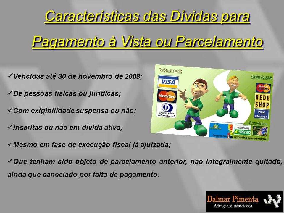 Características das Dívidas para Pagamento à Vista ou Parcelamento Vencidas até 30 de novembro de 2008; De pessoas físicas ou jurídicas; Com exigibili