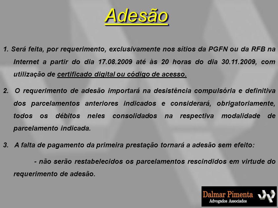 AdesãoAdesão 1. Será feita, por requerimento, exclusivamente nos sítios da PGFN ou da RFB na Internet a partir do dia 17.08.2009 até às 20 horas do di