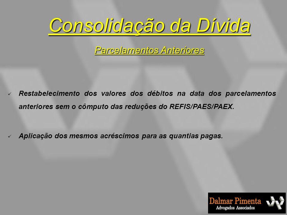 Restabelecimento dos valores dos débitos na data dos parcelamentos anteriores sem o cômputo das reduções do REFIS/PAES/PAEX. Aplicação dos mesmos acré