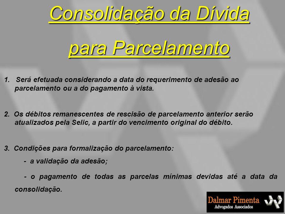 Consolidação da Dívida para Parcelamento 1. Será efetuada considerando a data do requerimento de adesão ao parcelamento ou a do pagamento à vista. 2.