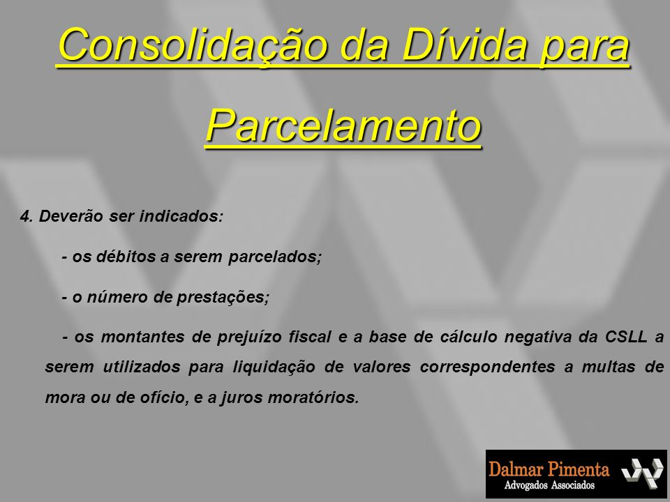 Consolidação da Dívida para Parcelamento 4. Deverão ser indicados: - os débitos a serem parcelados; - o número de prestações; - os montantes de prejuí