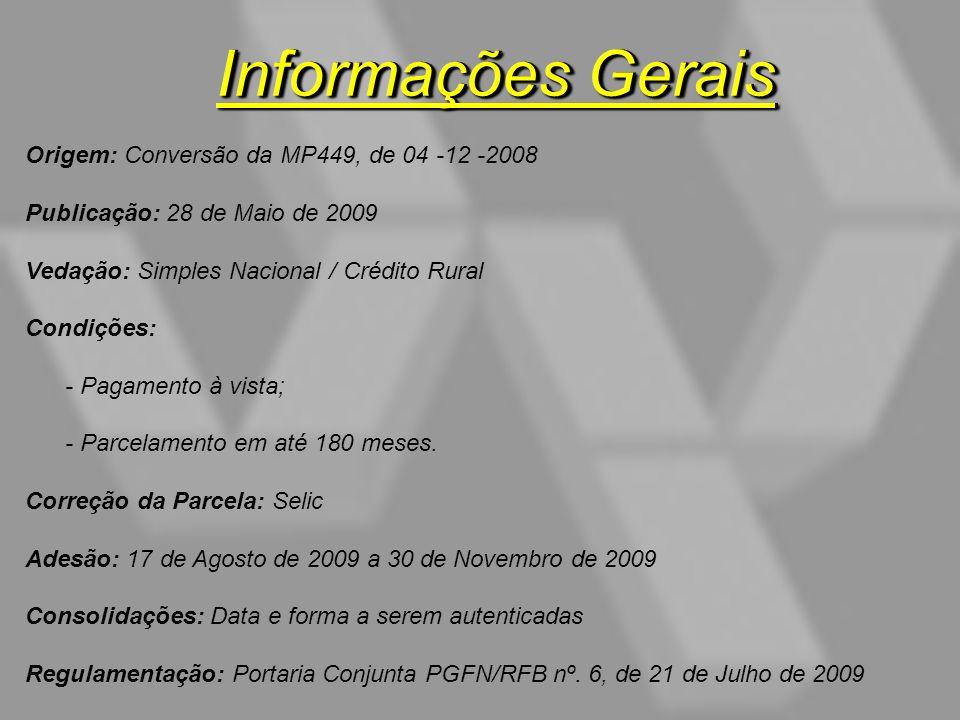 Informações Gerais Origem: Conversão da MP449, de 04 -12 -2008 Publicação: 28 de Maio de 2009 Vedação: Simples Nacional / Crédito Rural Condições: - P