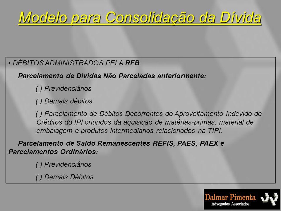 Modelo para Consolidação da Dívida DÉBITOS ADMINISTRADOS PELA RFB Parcelamento de Dívidas Não Parceladas anteriormente: ( ) Previdenciários ( ) Demais