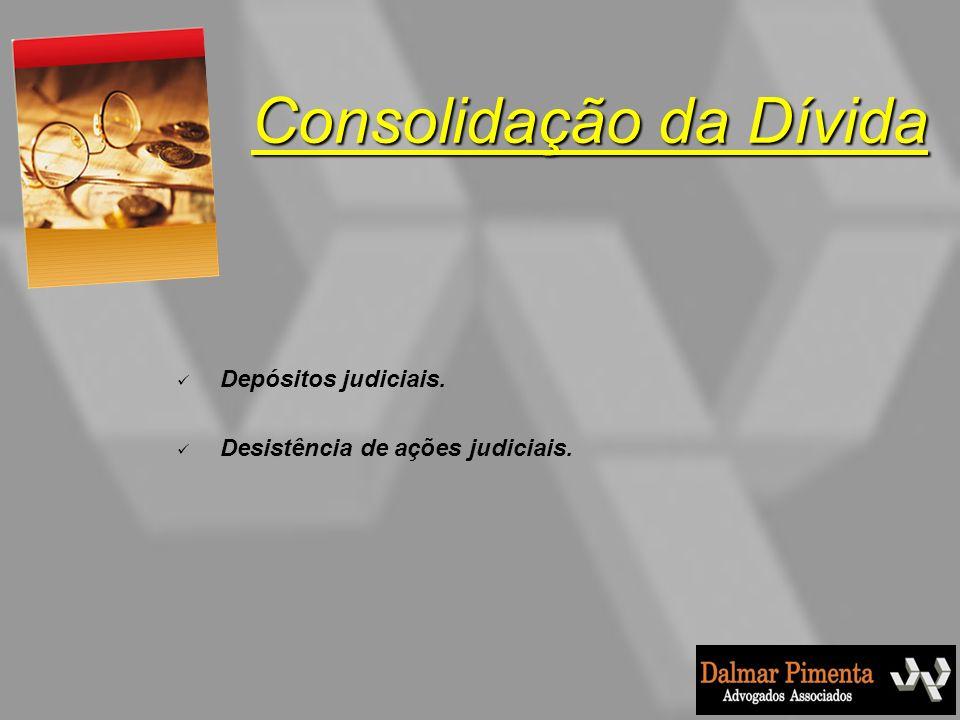 Depósitos judiciais. Desistência de ações judiciais. Consolidação da Dívida