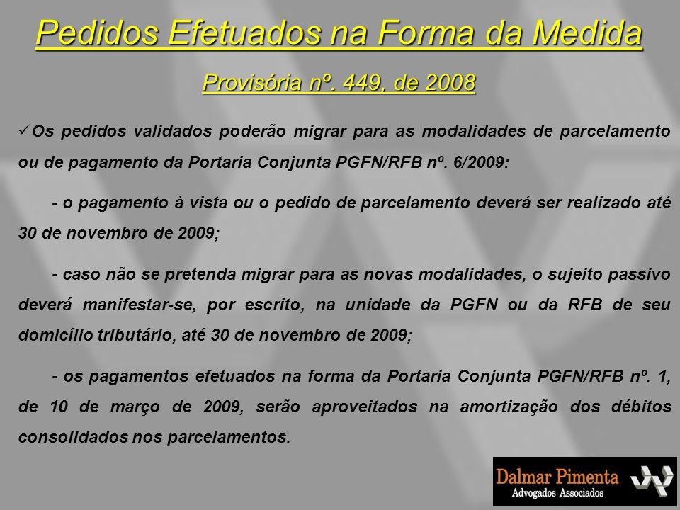 Pedidos Efetuados na Forma da Medida Provisória nº. 449, de 2008 Os pedidos validados poderão migrar para as modalidades de parcelamento ou de pagamen