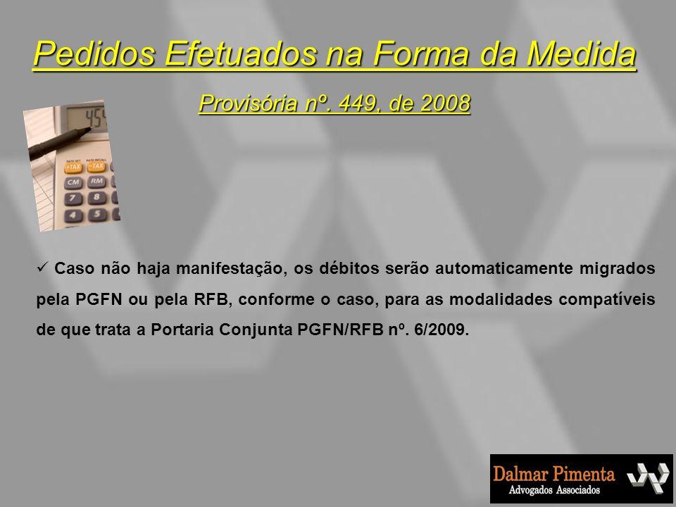 Pedidos Efetuados na Forma da Medida Provisória nº. 449, de 2008 Caso não haja manifestação, os débitos serão automaticamente migrados pela PGFN ou pe