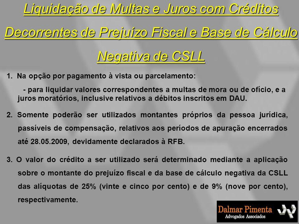 Liquidação de Multas e Juros com Créditos Decorrentes de Prejuízo Fiscal e Base de Cálculo Negativa de CSLL 1. Na opção por pagamento à vista ou parce
