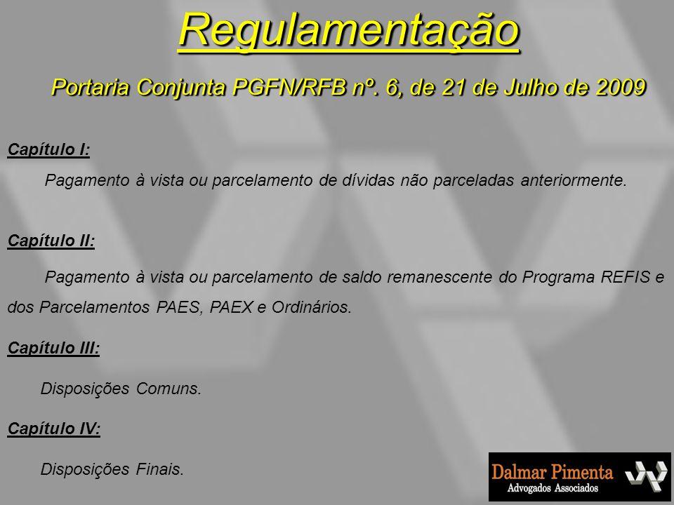 Regulamentação Portaria Conjunta PGFN/RFB nº. 6, de 21 de Julho de 2009 Capítulo I: Pagamento à vista ou parcelamento de dívidas não parceladas anteri