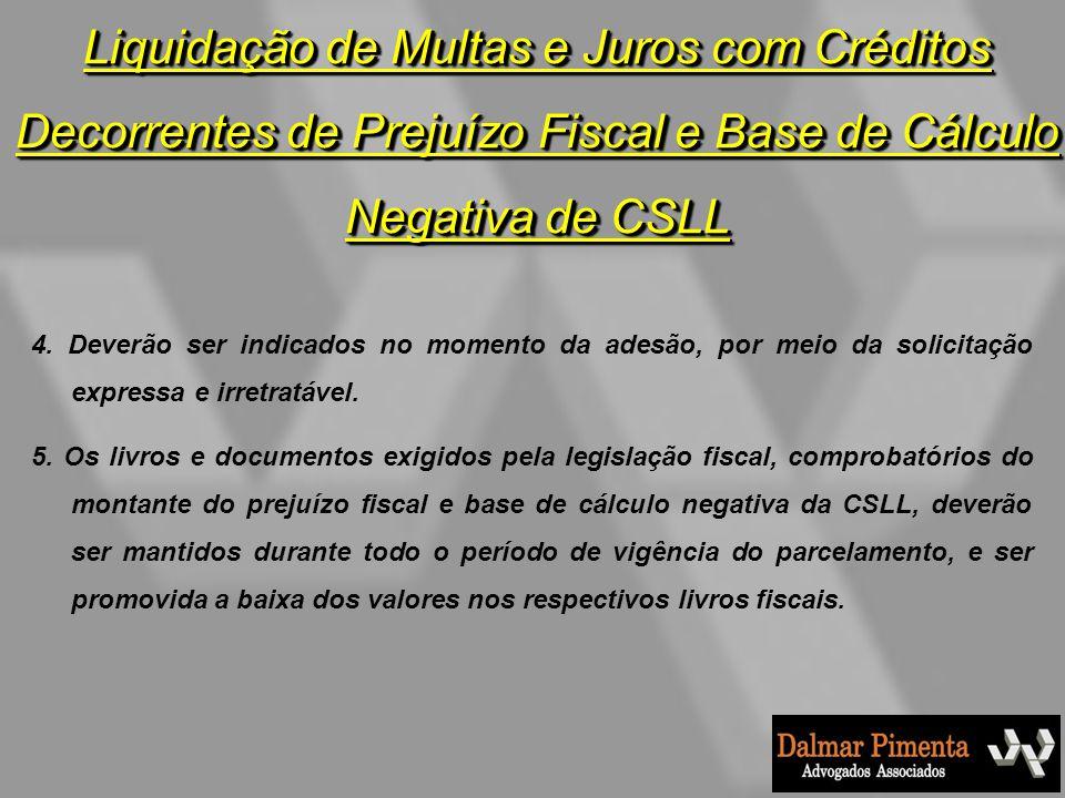Liquidação de Multas e Juros com Créditos Decorrentes de Prejuízo Fiscal e Base de Cálculo Negativa de CSLL 4. Deverão ser indicados no momento da ade
