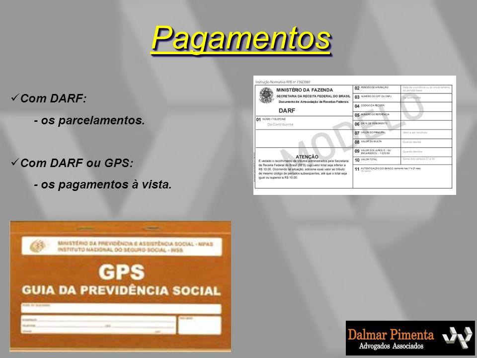 PagamentosPagamentos Com DARF: - os parcelamentos. Com DARF ou GPS: - os pagamentos à vista.