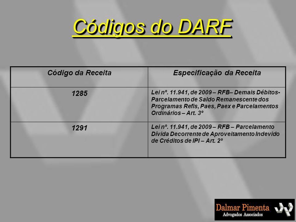 Código da ReceitaEspecificação da Receita 1285 Lei nº. 11.941, de 2009 – RFB– Demais Débitos- Parcelamento de Saldo Remanescente dos Programas Refis,