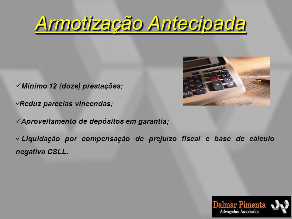 Armotização Antecipada Mínimo 12 (doze) prestações; Reduz parcelas vincendas; Aproveitamento de depósitos em garantia; Liquidação por compensação de p