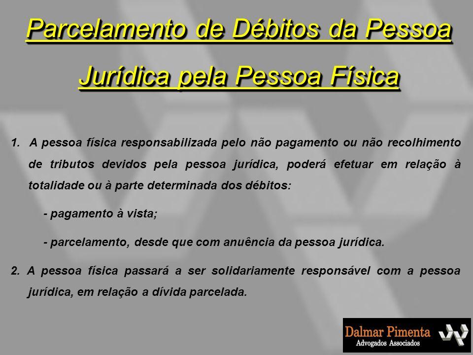 Parcelamento de Débitos da Pessoa Jurídica pela Pessoa Física 1. A pessoa física responsabilizada pelo não pagamento ou não recolhimento de tributos d