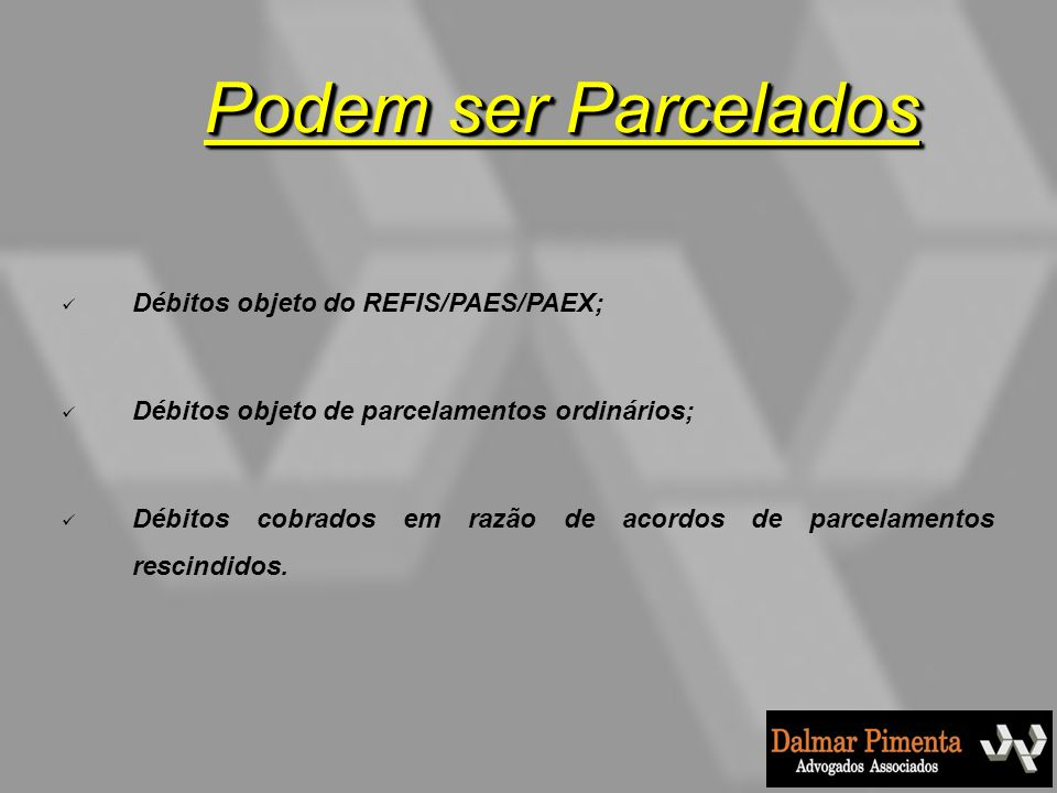 Débitos objeto do REFIS/PAES/PAEX; Débitos objeto de parcelamentos ordinários; Débitos cobrados em razão de acordos de parcelamentos rescindidos. Pode