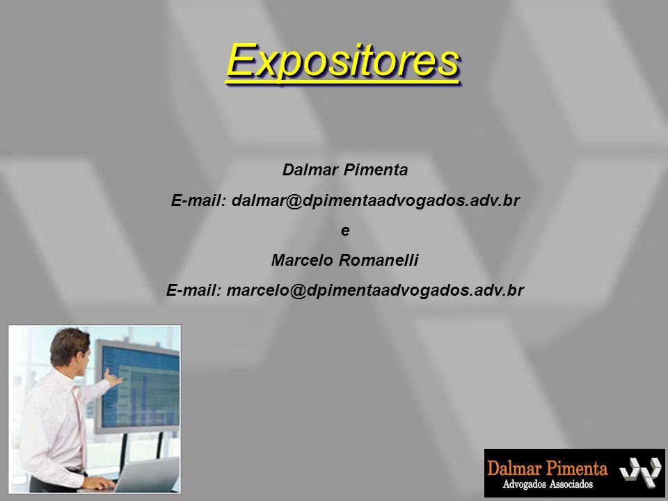 ExpositoresExpositores Dalmar Pimenta E-mail: dalmar@dpimentaadvogados.adv.br e Marcelo Romanelli E-mail: marcelo@dpimentaadvogados.adv.br