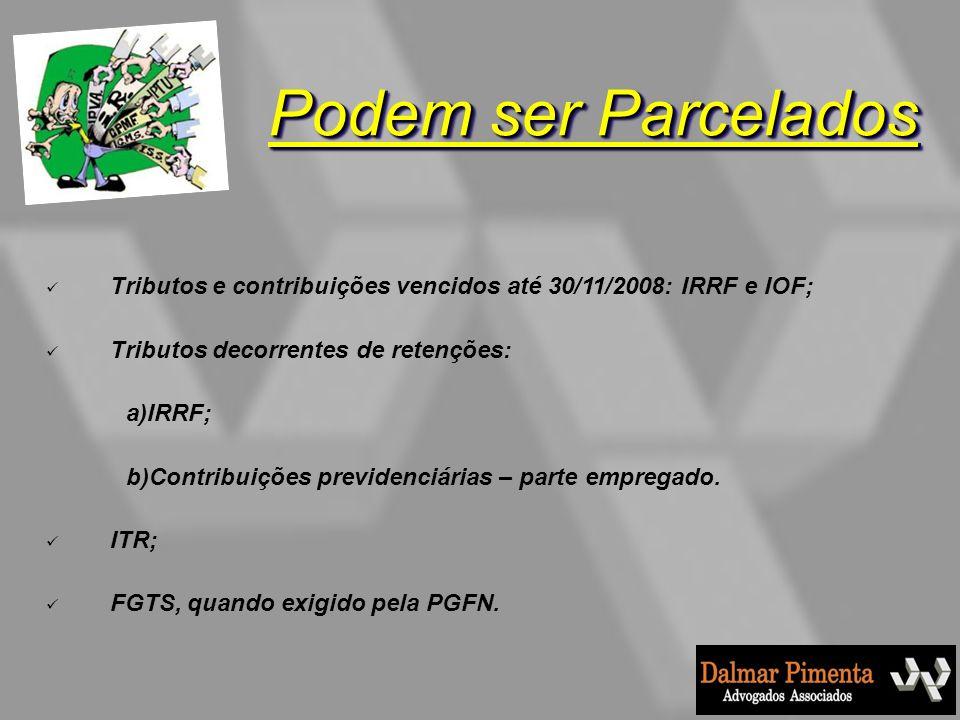 Tributos e contribuições vencidos até 30/11/2008: IRRF e IOF; Tributos decorrentes de retenções: a)IRRF; b)Contribuições previdenciárias – parte empre