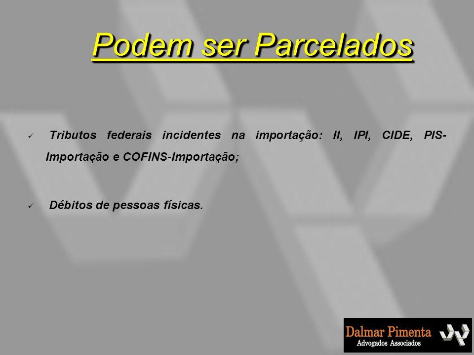 Tributos federais incidentes na importação: II, IPI, CIDE, PIS- Importação e COFINS-Importação; Débitos de pessoas físicas. Podem ser Parcelados