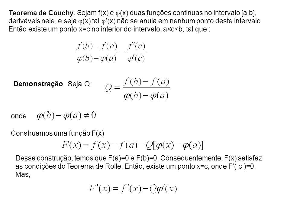 Teorema de Cauchy. Sejam f(x) e (x) duas funções continuas no intervalo [a,b], deriváveis nele, e seja (x) tal (x) não se anula em nenhum ponto deste