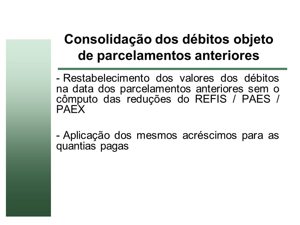 Consolidação dos débitos objeto de parcelamentos anteriores - Restabelecimento dos valores dos débitos na data dos parcelamentos anteriores sem o cômp