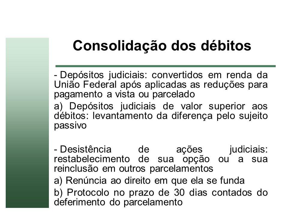 Consolidação dos débitos - Depósitos judiciais: convertidos em renda da União Federal após aplicadas as reduções para pagamento a vista ou parcelado a