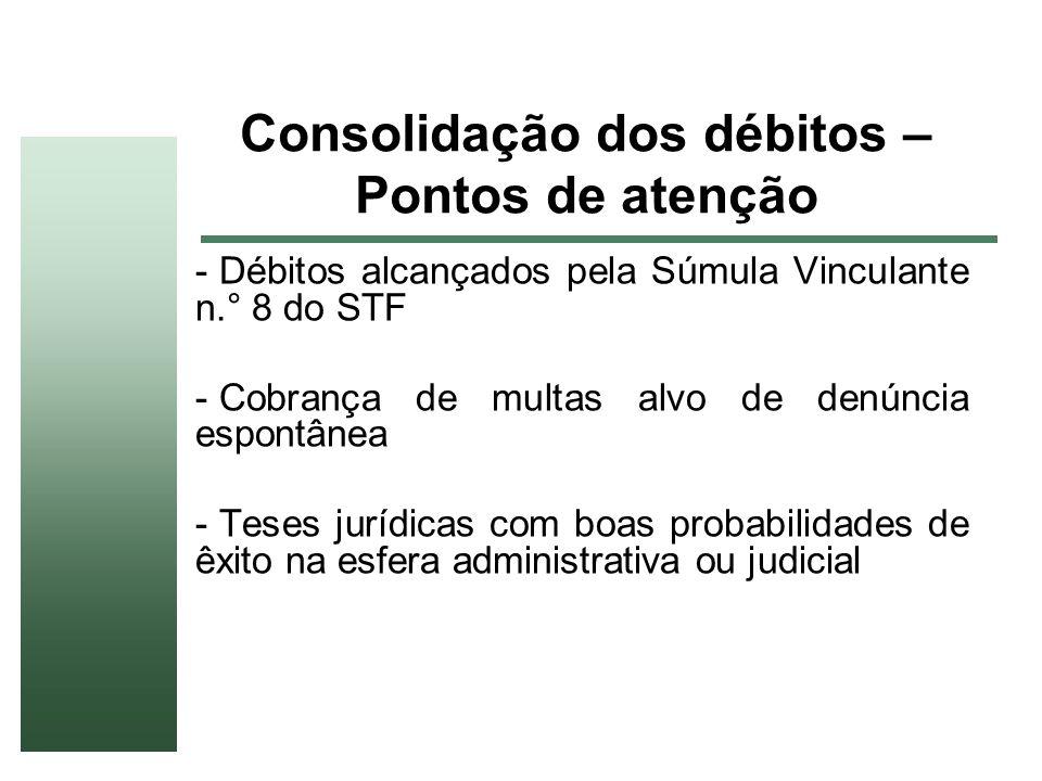 Consolidação dos débitos – Pontos de atenção - Débitos alcançados pela Súmula Vinculante n.° 8 do STF - Cobrança de multas alvo de denúncia espontânea