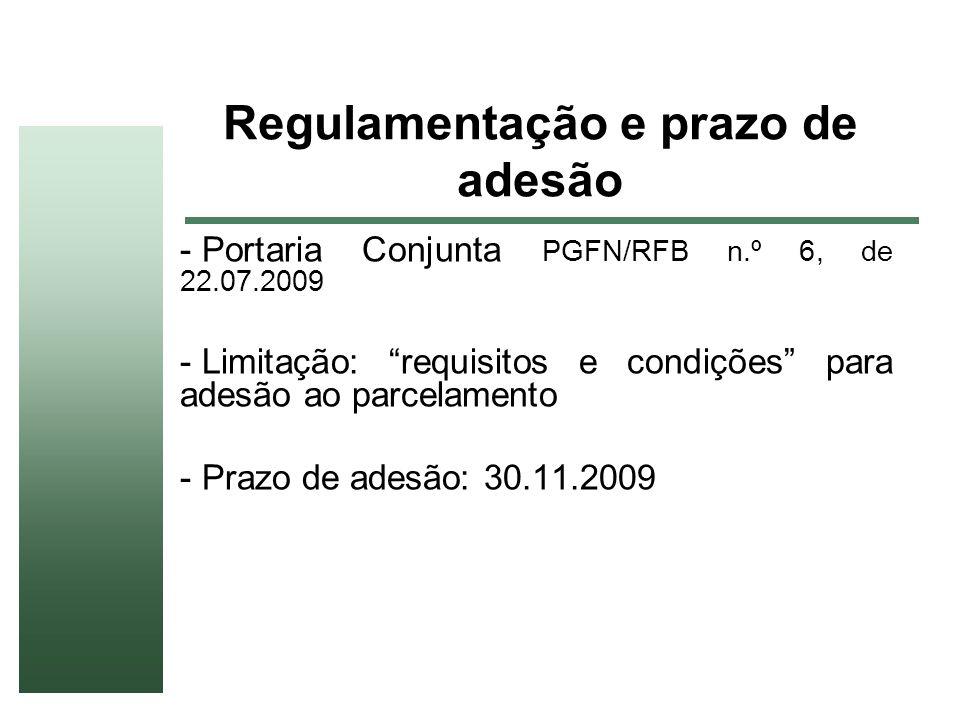 Regulamentação e prazo de adesão - Portaria Conjunta PGFN/RFB n.º 6, de 22.07.2009 - Limitação: requisitos e condições para adesão ao parcelamento - P