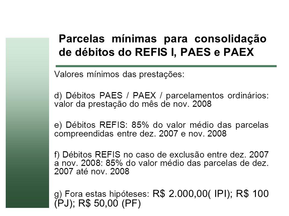Parcelas mínimas para consolidação de débitos do REFIS I, PAES e PAEX Valores mínimos das prestações: d) Débitos PAES / PAEX / parcelamentos ordinário