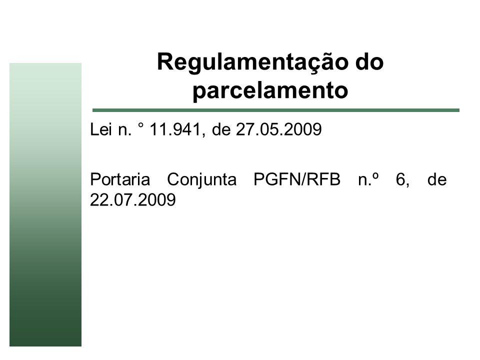 Regulamentação do parcelamento Lei n. ° 11.941, de 27.05.2009 Portaria Conjunta PGFN/RFB n.º 6, de 22.07.2009