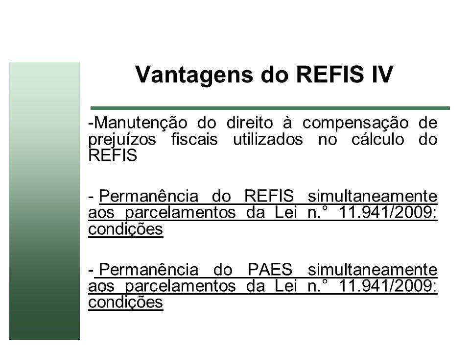 Vantagens do REFIS IV -Manutenção do direito à compensação de prejuízos fiscais utilizados no cálculo do REFIS - Permanência do REFIS simultaneamente