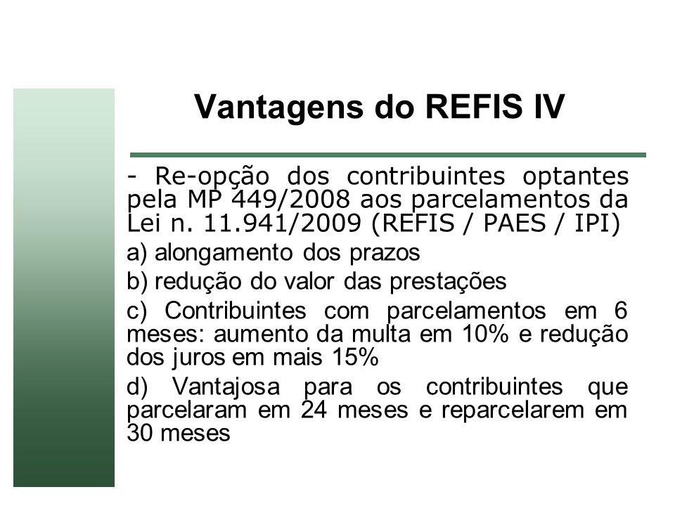 Vantagens do REFIS IV - Re-opção dos contribuintes optantes pela MP 449/2008 aos parcelamentos da Lei n. 11.941/2009 (REFIS / PAES / IPI) a) alongamen