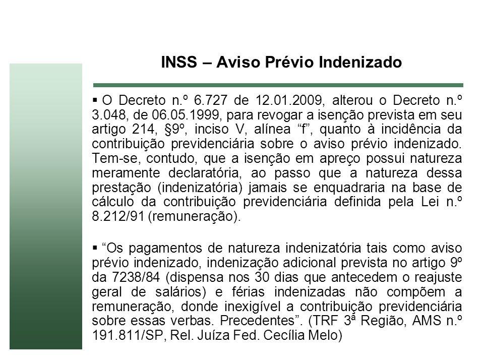 INSS – Aviso Prévio Indenizado O Decreto n.º 6.727 de 12.01.2009, alterou o Decreto n.º 3.048, de 06.05.1999, para revogar a isenção prevista em seu a
