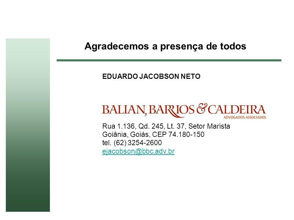 Agradecemos a presença de todos EDUARDO JACOBSON NETO Rua 1.136, Qd. 245, Lt. 37, Setor Marista Goiânia, Goiás, CEP 74.180-150 tel. (62) 3254-2600 eja