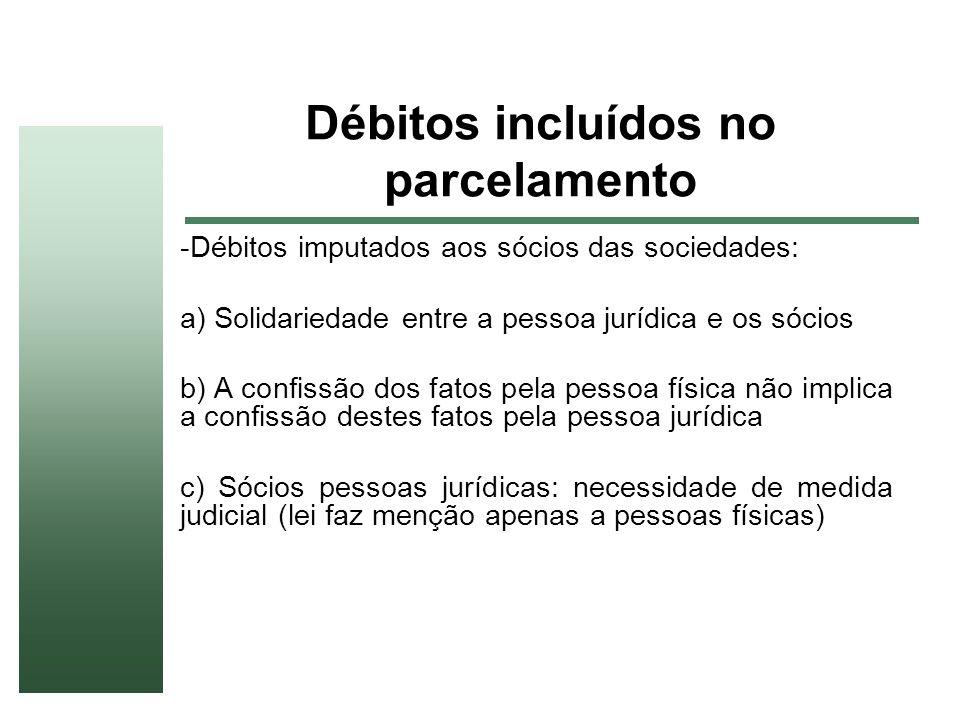 Débitos incluídos no parcelamento -Débitos imputados aos sócios das sociedades: a) Solidariedade entre a pessoa jurídica e os sócios b) A confissão do