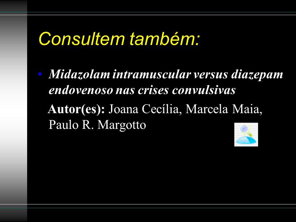 Consultem também: Midazolam intramuscular versus diazepam endovenoso nas crises convulsivas Autor(es): Joana Cecília, Marcela Maia, Paulo R. Margotto