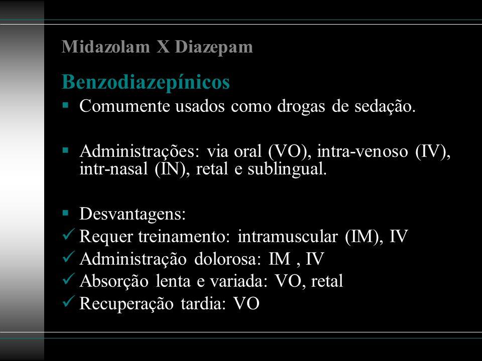 Midazolam X Diazepam Benzodiazepínicos Comumente usados como drogas de sedação. Administrações: via oral (VO), intra-venoso (IV), intr-nasal (IN), ret