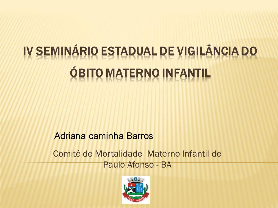 Comitê de Mortalidade Materno Infantil de Paulo Afonso - BA Adriana caminha Barros