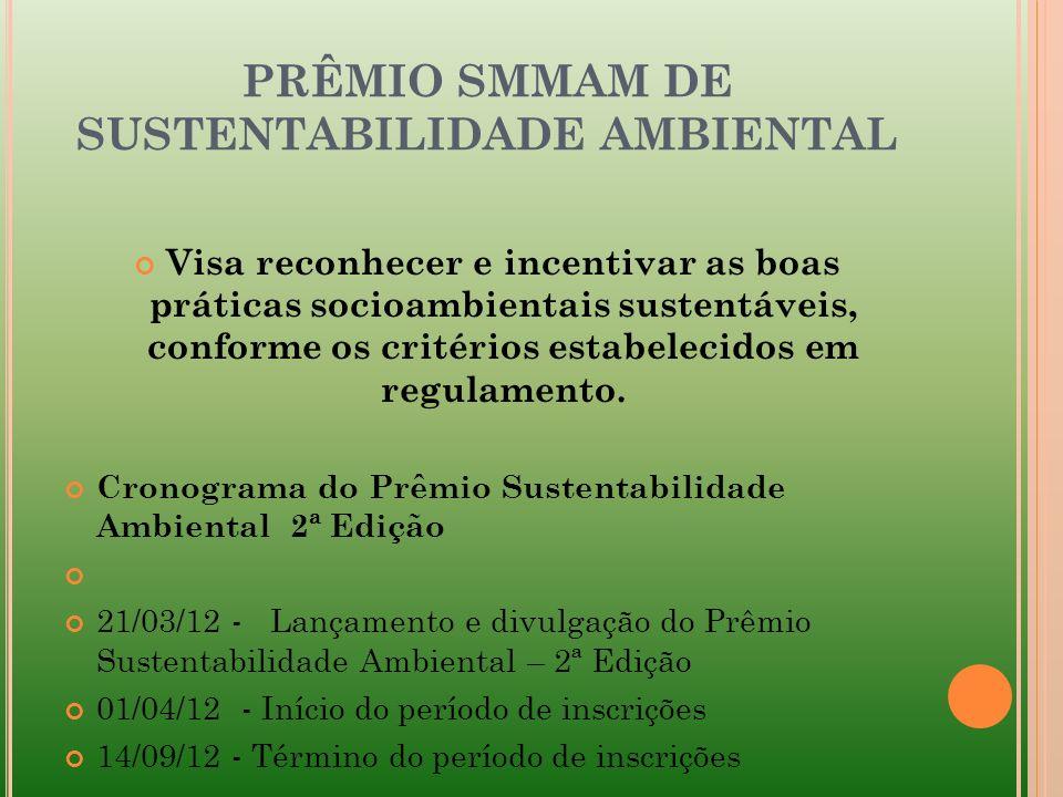 PRÊMIO SMMAM DE SUSTENTABILIDADE AMBIENTAL Visa reconhecer e incentivar as boas práticas socioambientais sustentáveis, conforme os critérios estabelec