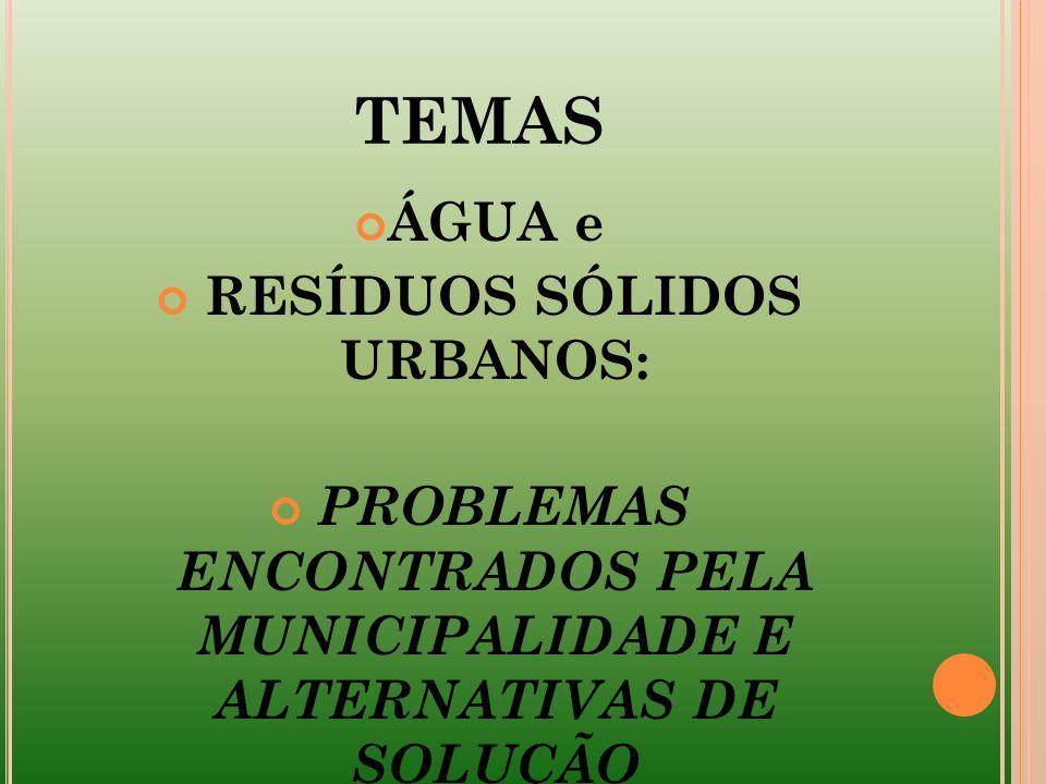 SUBTEMAS ÁGUA – problemas encontrados pela municipalidade e alternativas de solução: 1.1.