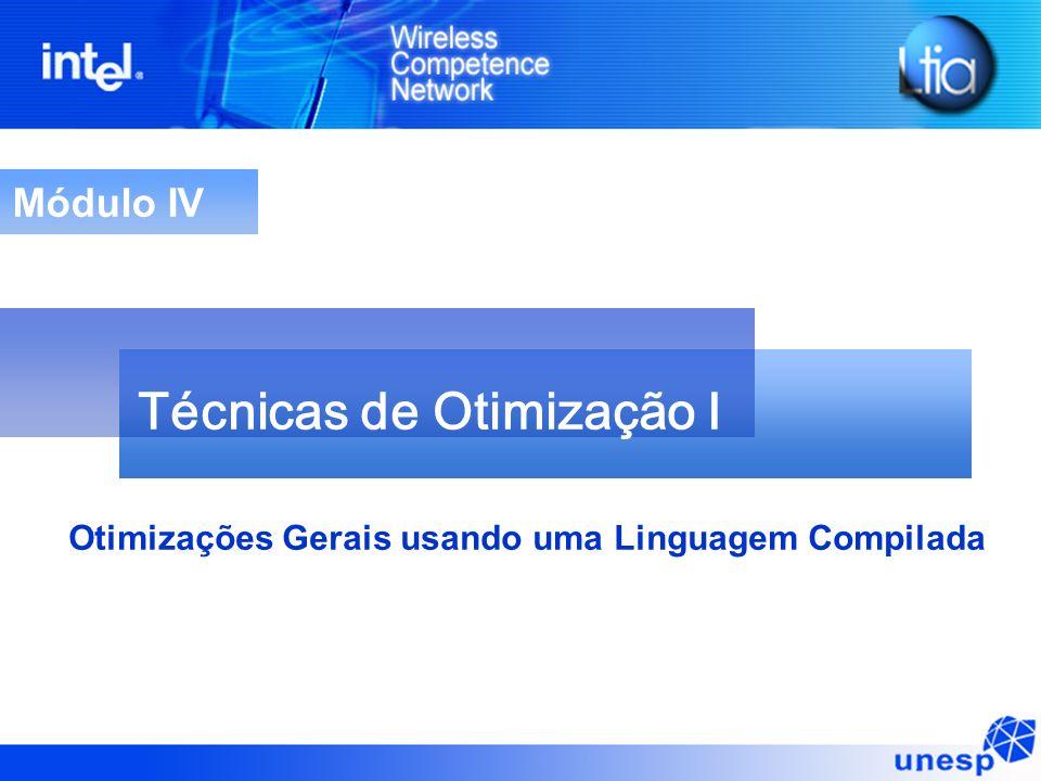 Módulo IV Técnicas de Otimização I Otimizações Gerais usando uma Linguagem Compilada