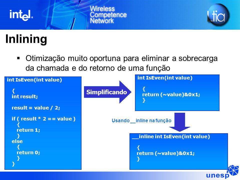 Inlining Otimização muito oportuna para eliminar a sobrecarga da chamada e do retorno de uma função int IsEven(int value) { int result; result = value