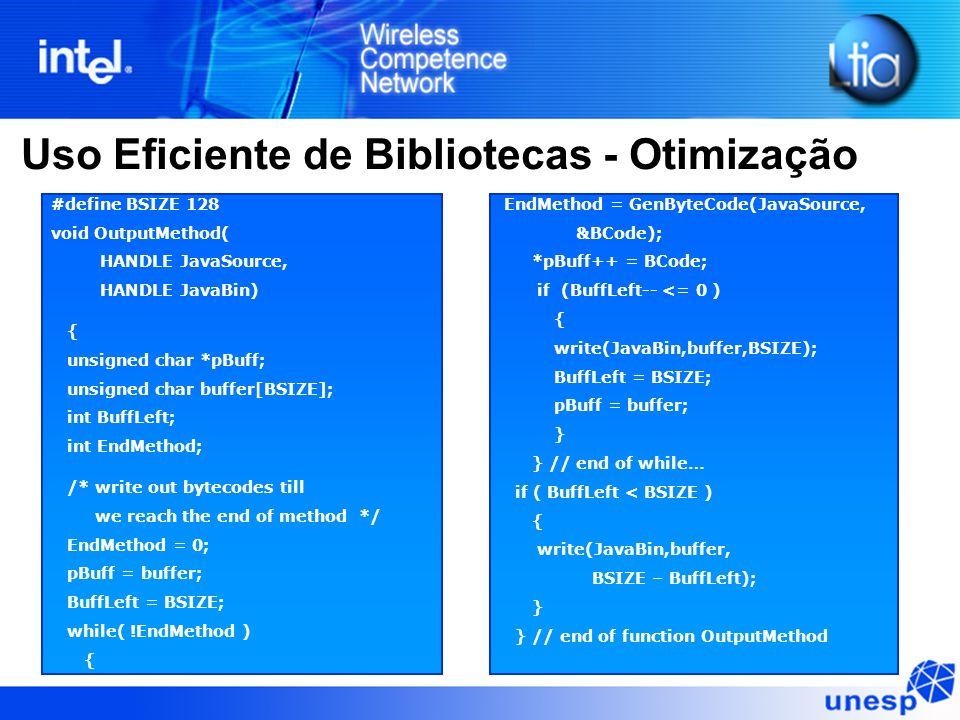 Uso Eficiente de Bibliotecas - Otimização #define BSIZE 128 void OutputMethod( HANDLE JavaSource, HANDLE JavaBin) { unsigned char *pBuff; unsigned cha