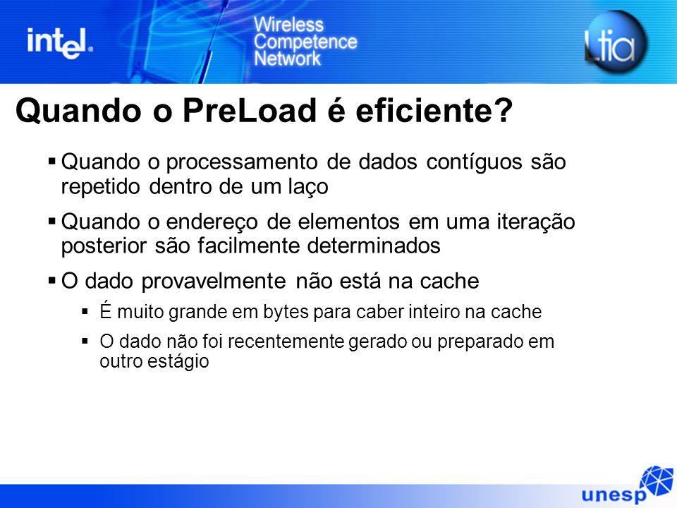 Quando o PreLoad é eficiente? Quando o processamento de dados contíguos são repetido dentro de um laço Quando o endereço de elementos em uma iteração