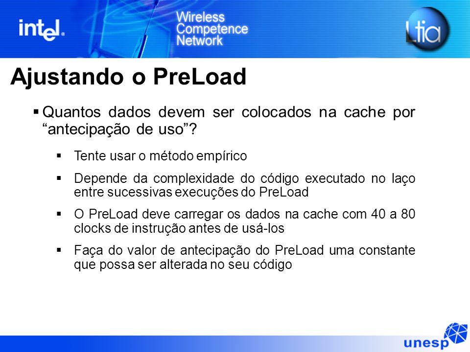 Ajustando o PreLoad Quantos dados devem ser colocados na cache por antecipação de uso? Tente usar o método empírico Depende da complexidade do código