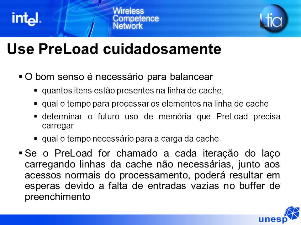 Use PreLoad cuidadosamente O bom senso é necessário para balancear quantos itens estão presentes na linha de cache, qual o tempo para processar os ele