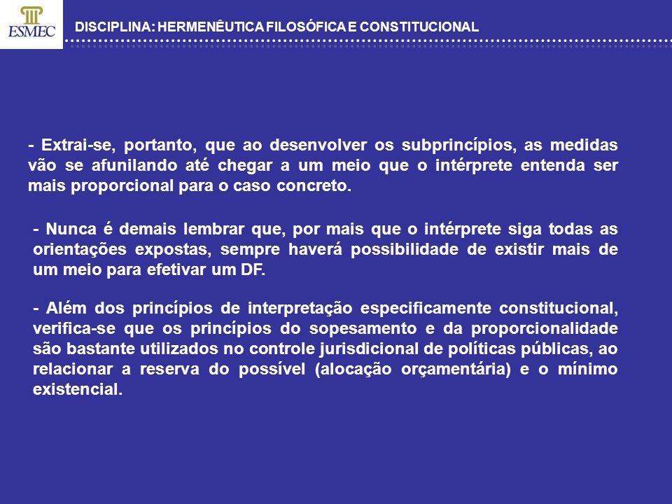 DISCIPLINA: HERMENÊUTICA FILOSÓFICA E CONSTITUCIONAL - Extrai-se, portanto, que ao desenvolver os subprincípios, as medidas vão se afunilando até cheg