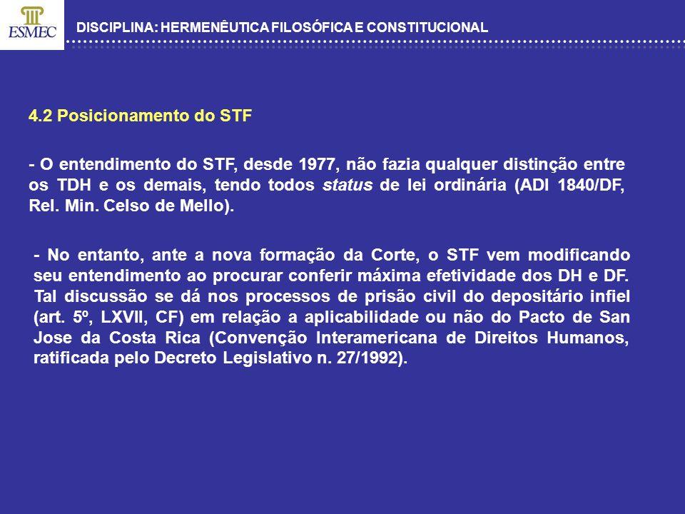DISCIPLINA: HERMENÊUTICA FILOSÓFICA E CONSTITUCIONAL 4.2 Posicionamento do STF - O entendimento do STF, desde 1977, não fazia qualquer distinção entre