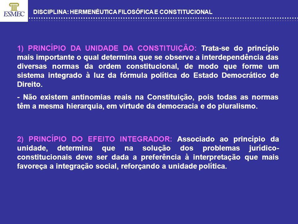 DISCIPLINA: HERMENÊUTICA FILOSÓFICA E CONSTITUCIONAL 1) PRINCÍPIO DA UNIDADE DA CONSTITUIÇÃO: Trata-se do princípio mais importante o qual determina q