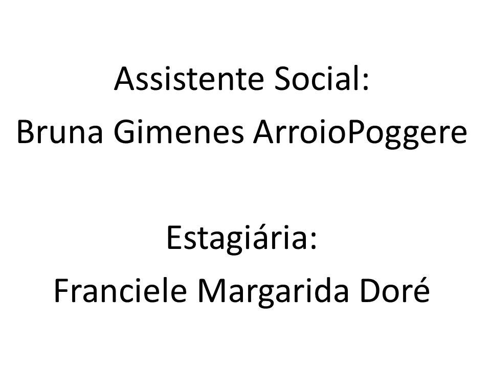 Assistente Social: Bruna Gimenes ArroioPoggere Estagiária: Franciele Margarida Doré